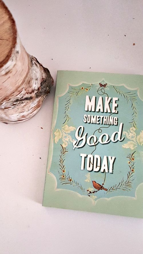 Make something good today